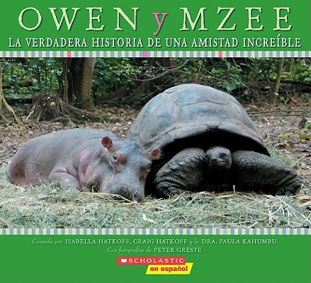 Owen Y Mzee/ Owen and Mzee By Hatkoff, Isabella/ Hatkoff, Craig/ Kahumbu, Paula/ Greste, Peter (PHT)